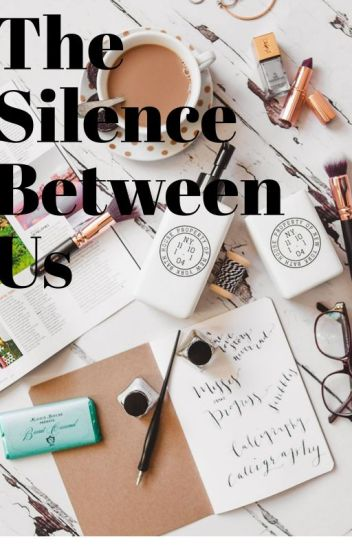 The Silence Between Us ✓
