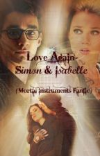 Love Again - Simon and Isabelle (A Mortal Instruments fanfic) by Katrina_Chambersispy