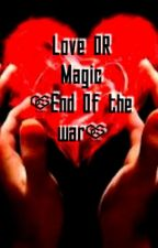 Love OR Magic (The End Of The War) by xshrok