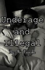 Underage and Illegal (under major editing) by MegCupcake
