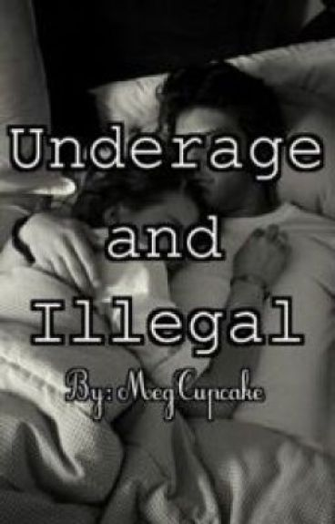 Underage and Illegal (under major editing)