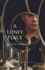 A Lonely Place / Michael Gray Fanfiction / Peaky Blinders  by SDMNTWINS