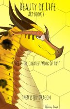 ℬℯ𝒶𝓊𝓉𝓎 ℴ𝒻 ℒ𝒾𝒻ℯ || Art Book 4 by TheMysteryDragon
