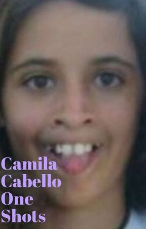 Camila Cabello One shots by mrsstealyogurll