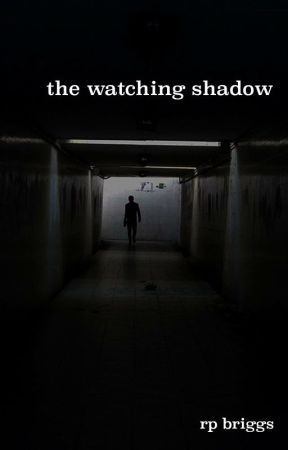 The Watching Shadow by rpbriggs