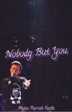 Nobody But You by kalinandmyleslove