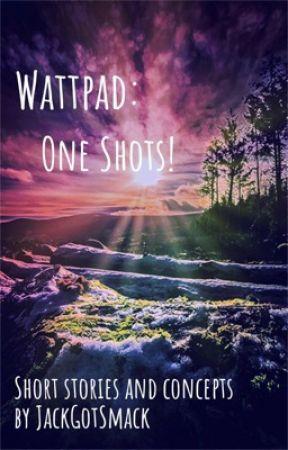 Wattpad: 1 Shots by JackGotSmack
