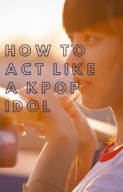 Guide on becoming a Kpop Idol - What is the life of a Kpop