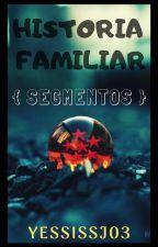 Historia Familiar {Segmentos} by RA_DYankee