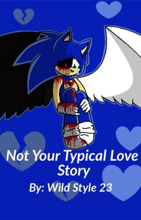 Not Your Typical Love Story (Sonic x Reader x Sonic.Exe)(DELAYED POSTING) by wildstyle23