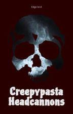 Creepypasta headcannons  by TheEdgeLord404