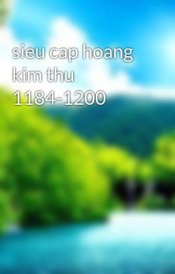sieu cap hoang kim thu 1184-1200