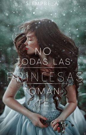 No todas las princesas toman té by Siempre_A