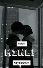 Mine! |Larry Stylinson| (COMPLETED) by Larry4212002
