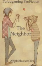 The Neighbor: Tofuugaming FanFiction by AppleBlossom101
