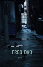 Frog Dad {My Chemical Romance} RE-WRITTEN  by caviarandemorats