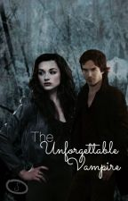 The Unforgettable Vampire Book 1 (Fan Fiction and Non-edited Version) by Ziehmer28