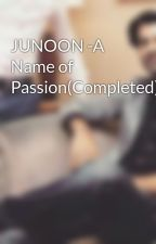 JUNOON -A Name of Passion(Completed) by RimaPal5