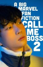 CALL ME BOSS 2 // (BIG MARVEL FANFICTION) by The0ry_