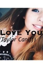 i love you // Taylor Caniff by ilytaycaniff