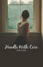 Handle With Care (Lesbian Story) by 5upernatura1