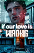 If Our Love Is Wrong [BxB] by Wrecklesstornado
