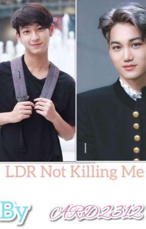LDR Not Killing Me  by Dark2312