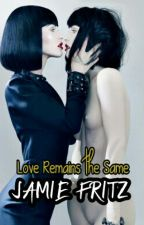 CHARLIE ~Book2~ Love Remains The Same *GirlxGirl+Boy* by PaulietteChrisette