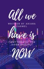 All We Have Is Now by HoneyitsAriana