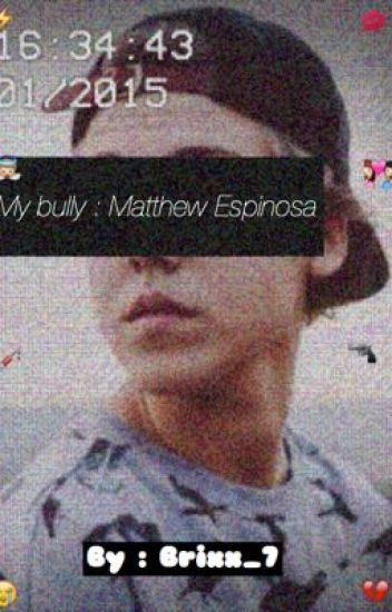 My Bully : Matthew Espinosa