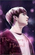 The Scars You Healed - Jungkook ff by MirhanAsh