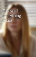 Forever is everything (Flac)  by jacxnaylor