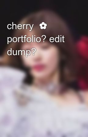 cherry  ✿ portfolio? edit dump? by -94princehun