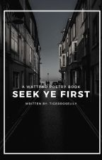 Seek Ye First - Poetry  by TigerRoseLily
