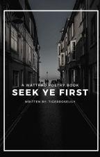 Seek Ye First - Poetry ✓ by TigerRoseLily