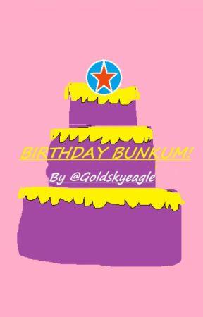 Birthday Bunkum! by Goldskyeagle