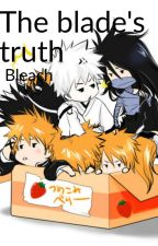 The blade's truth (Bleach) by ChrissyNguyen13