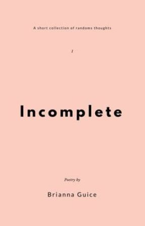 Incomplete  by BriannaGuice