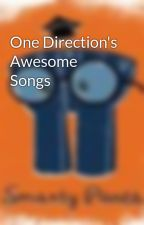One Direction's Awesome Songs by xXsmartypantsxX