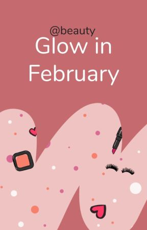 Glow in February by beauty
