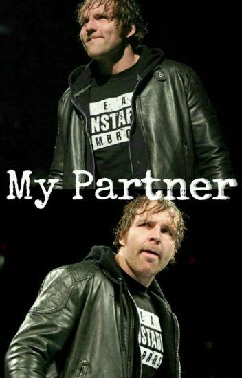 My Partner || Dean Ambrose
