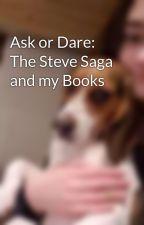 Ask or Dare: The Steve Saga and my Books by TheDiamondLu
