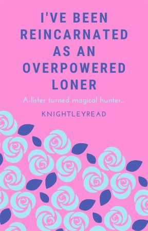 Reincarnated as an overpowered loner by knightleyRead