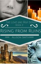 Rising from Ruins: The love and War series Book 2 by kam8907