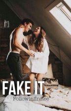 Fake it by Followinfinitee