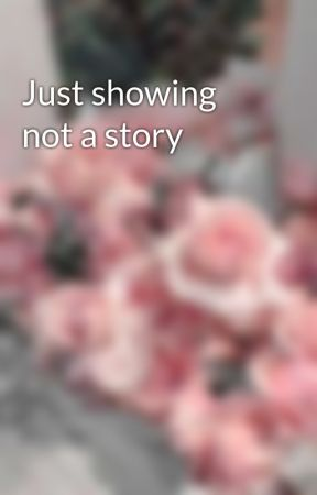 Just showing not a story by Erzalovescheesecake