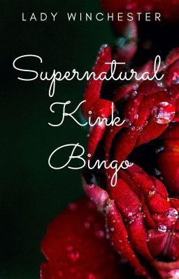 Supernatural Kink Bingo 2019 - Lady Winchester - Wattpad