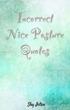 Incorrect Nice Posture Quotes by GoldfishUnderground