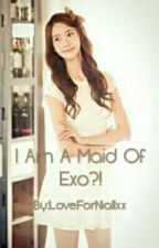 I Am A Maid Of Exo?! by LoveForRonnieAlonte