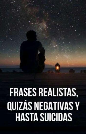 Frases Realistas Quizás Negativas Y Hasta Suicidas